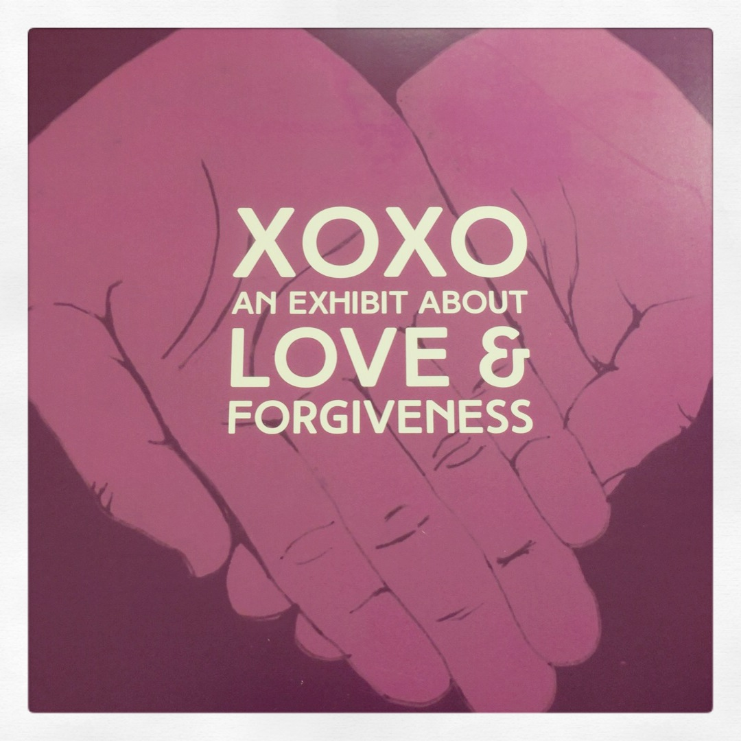 XOXO, An Exhibit about Love & Forgiveness